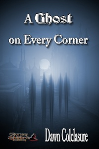 A Ghost of Every Corner by Dawn Colclasure
