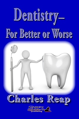 Dentistry—For Better or for Worse by Charles Reap