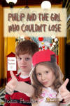Philip and the Girl Who Couldn't Lost by John Paulits