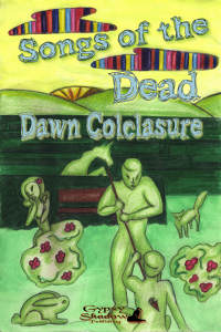 Songs of the Dead by Dawn Colclasure