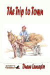 The Trip to Town by Duane Lancaster