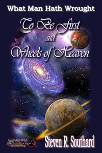 To Be First/Wheels of Heaven by Steven R. Southard